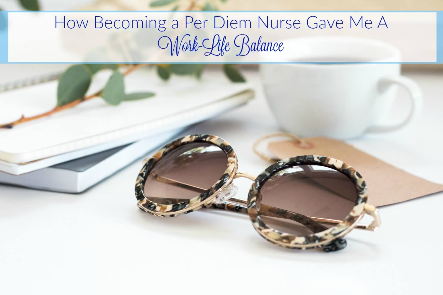 Nurse Flexibility In The Workplace:  How Becoming A Per Diem Nurse Helped Me Find A Work-Life Balance