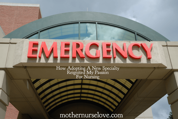 I Love Being An Emergency Room Nurse:  How Adopting A New Specialty Reignited My Passion For Nursing
