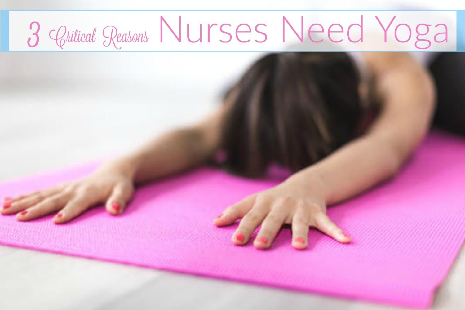 Yoga For Nurses:  3 Crucial Reasons Nurses NEED Yoga