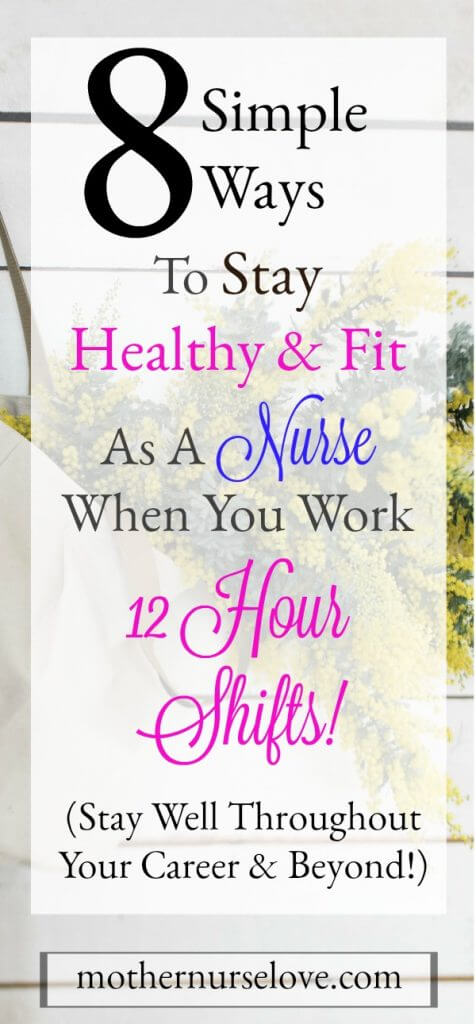 8 Simple Ways Nurses Can Stay Healthy When Working 12 Hours Shifts!