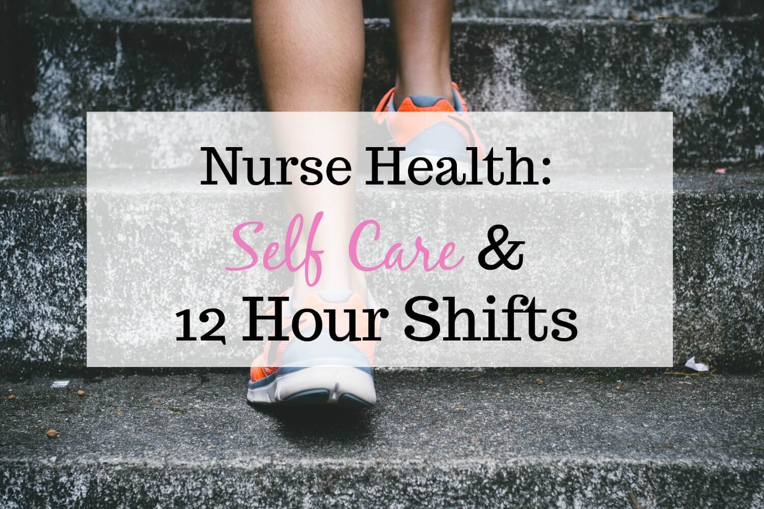Nurse Health: Self Care For 12 Hour Shifts
