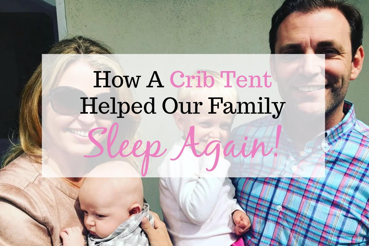 How A Crib Tent Helped Our Family Sleep Again