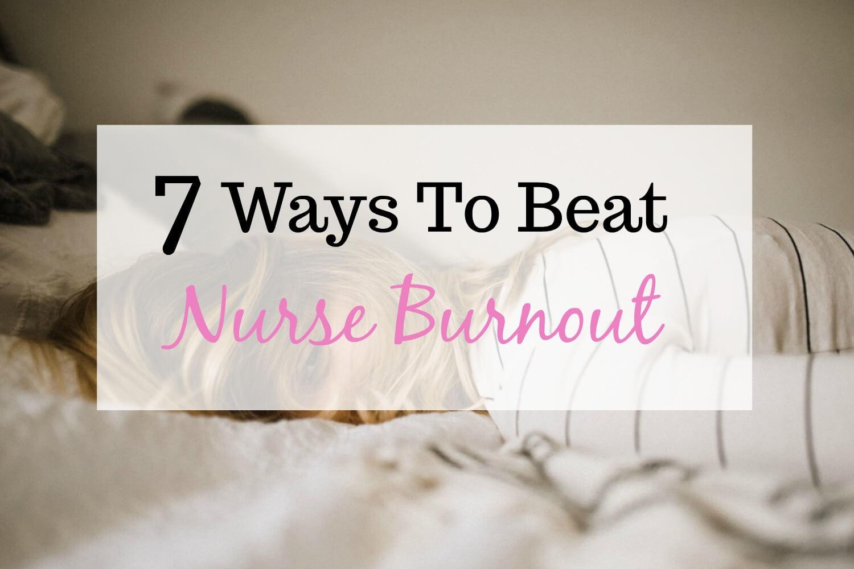 7 Ways To Beat Nurse Burnout