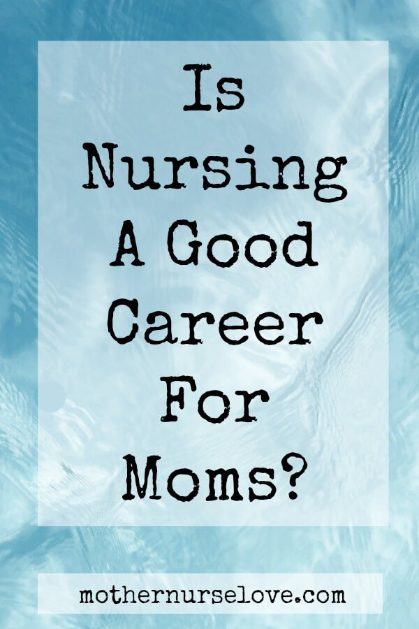 Is nursing a good career for moms?