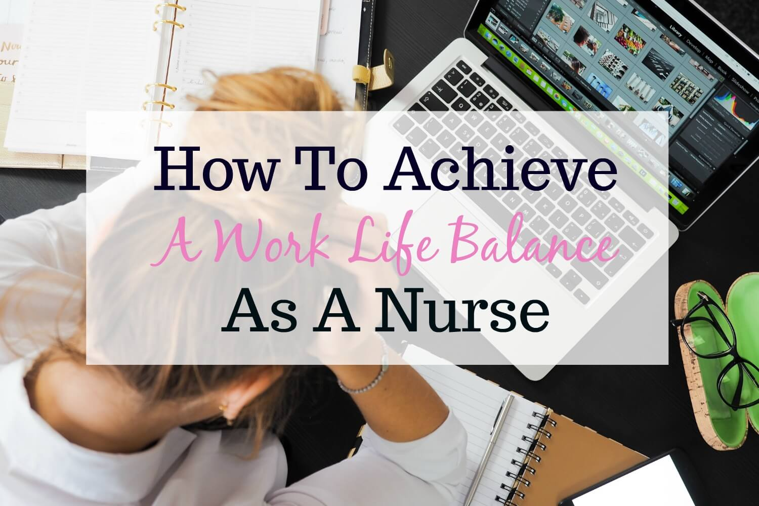 Nurse Life:  How To Achieve A Work Life Balance