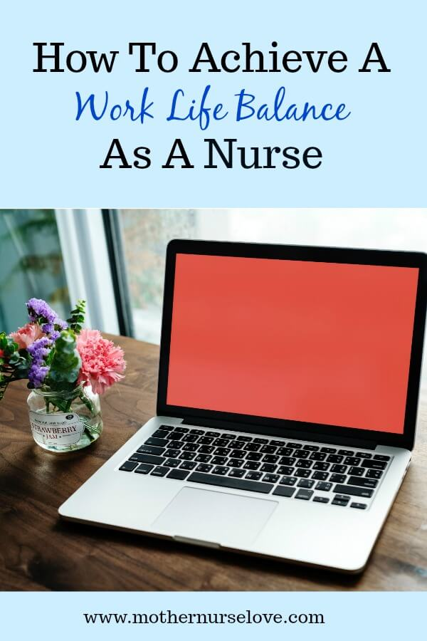 Nurse Life: How To Achieve A Work Life Balance As A Nurse