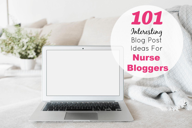 101 Interesting Blog Post Ideas For Nurses