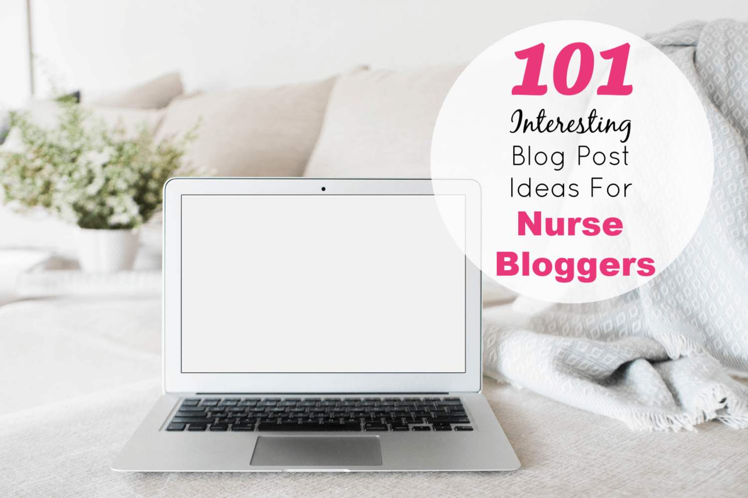 101 Interesting Blog Post Ideas For Nurses