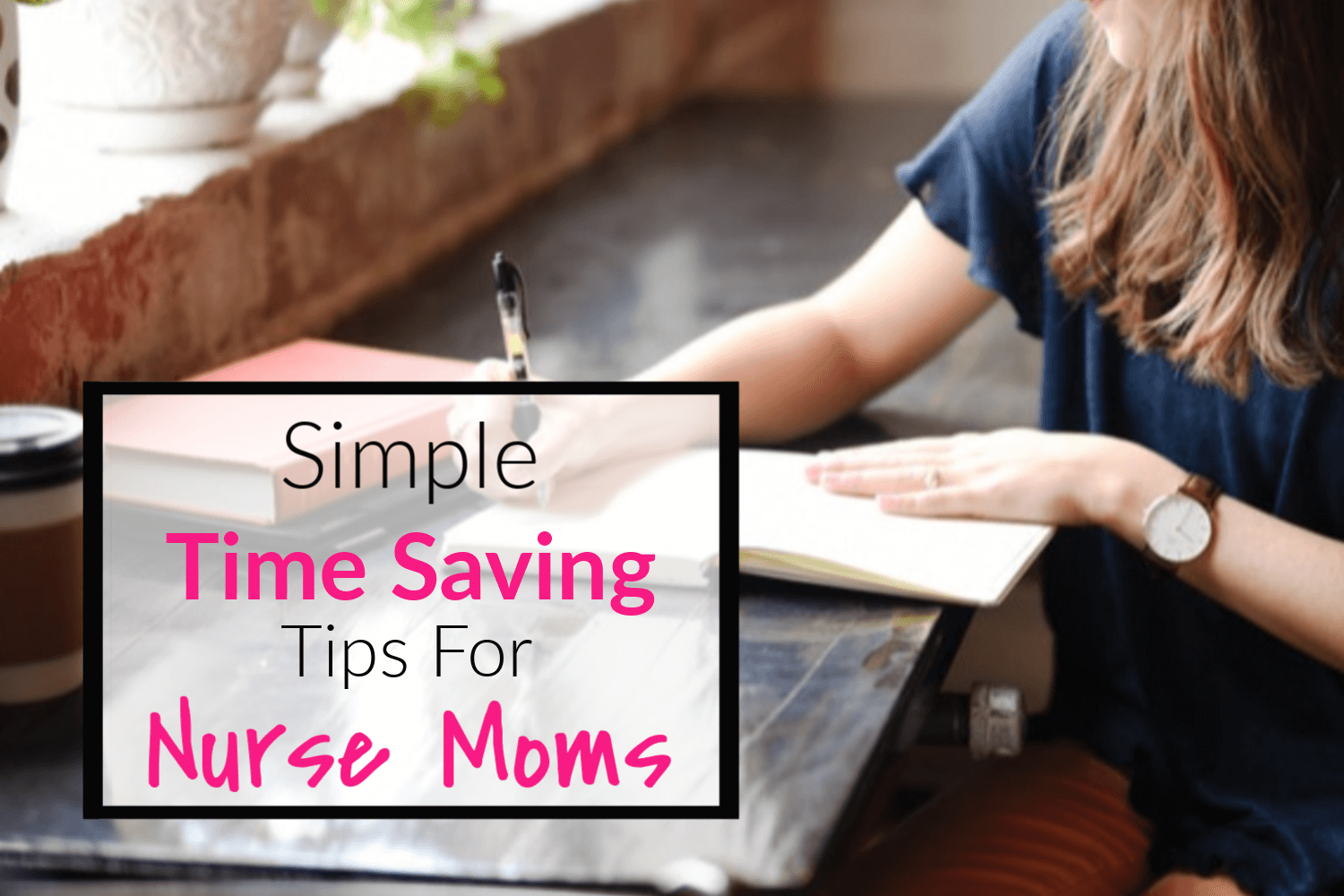 Simple Time Saving Tips For Nurse Moms