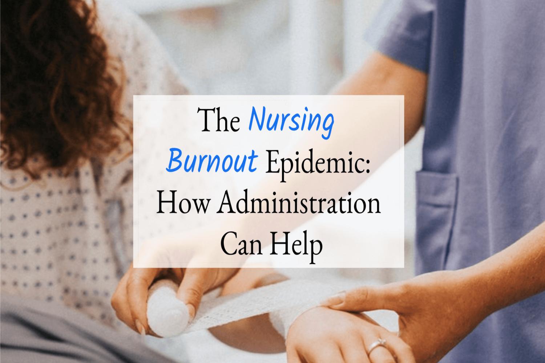 Nurse Burnout: How Hospital Administration Can Help