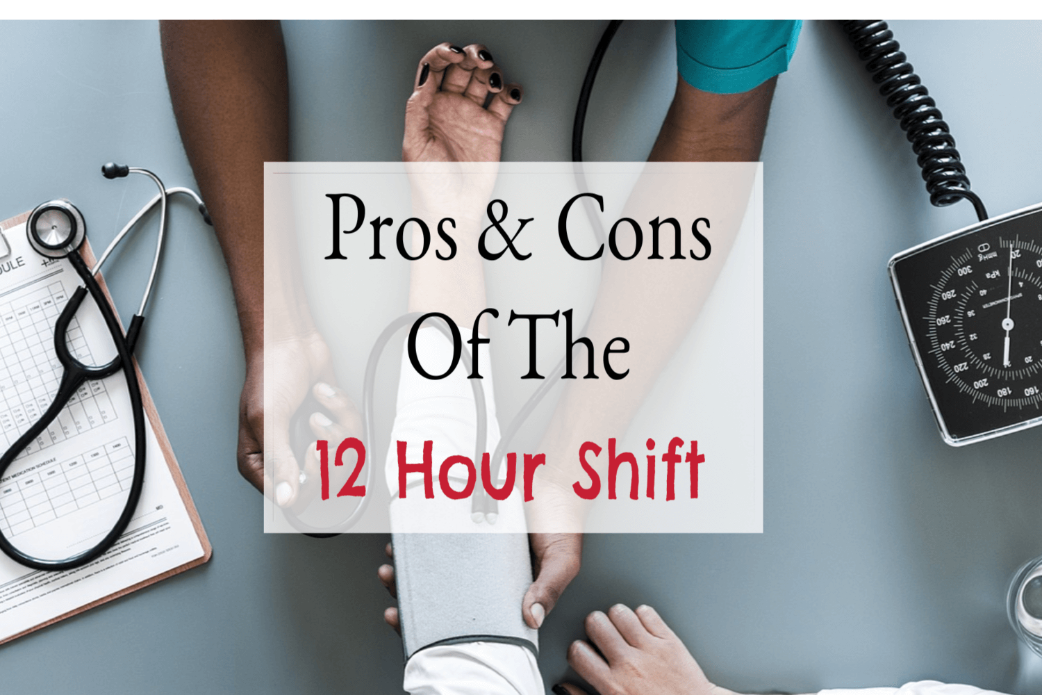 Pros And Cons Of 12 Hour Nursing Shifts