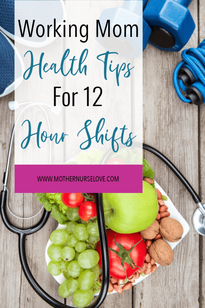 Working Mom health tips for 12 hour shifts