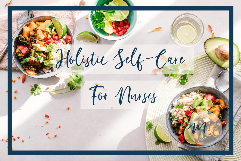 5 Ways Nurses Can Practice Holistic Self Cares